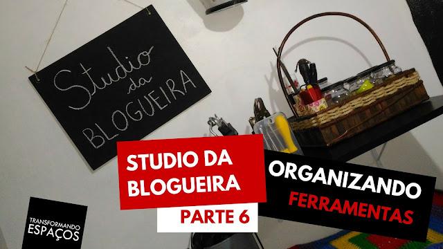 Studio da Blogueira - parte 6 | Organizando as Ferramentas