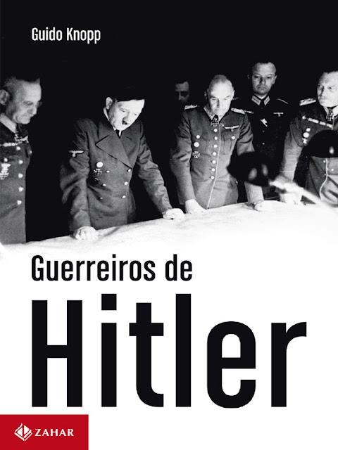 Guerreiros de Hitler - Guido Knopp