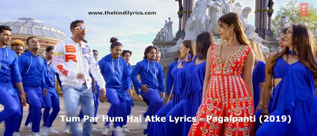 Tum Par Hum Hai Atke Lyrics - Pagalpanti (2019)