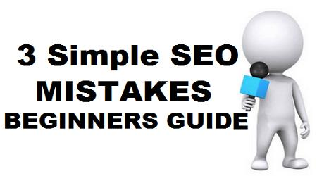 3 Simple SEO Mistakes: Beginners Guide
