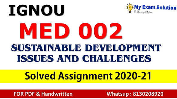 MED 002 SUSTAINABLE DEVELOPMENT ISSUES AND CHALLENGES Solved Assignment 2020-21