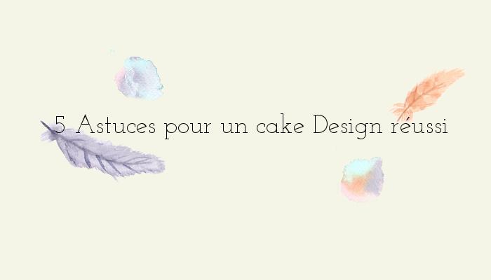 http://www.watercolorcake.fr/2016/05/5-astuces-pour-un-cake-design-reussi.html