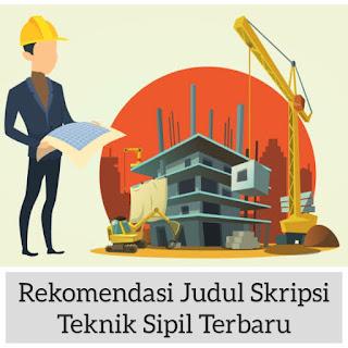 125 Rekomendasi Judul Skripsi Teknik Sipil Yang Mudah Terbaru Infoteknikindustri Com