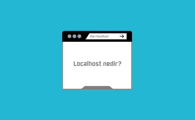 Localhost nedir? Localhost'a nasıl girilir?