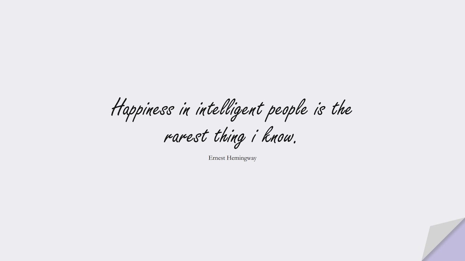 Happiness in intelligent people is the rarest thing i know. (Ernest Hemingway);  #HappinessQuotes