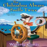 The Chihuahua Always Sniffs Twice Waverly Curtis image narratorreviews