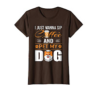 """I just wanna sip coffee and pet my dog"" t-shirt for men, women or kids."