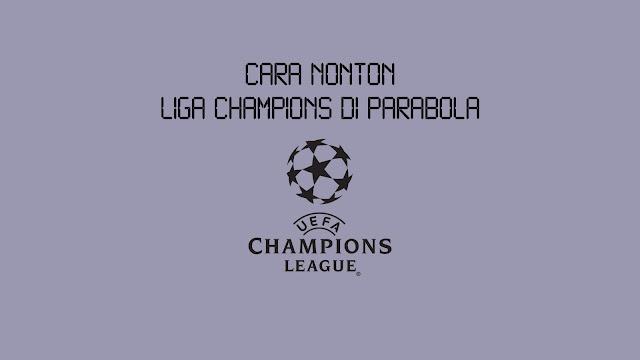 Cara Nonton Liga Champions Eropa di Parabola