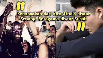 Kebanyakan dari Kita Atheis disaat Senang, Beragama disaat Susah