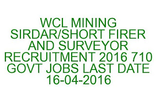 WCL MINING SIRDAR/SHORT FIRER AND SURVEYOR RECRUITMENT 2016 710 GOVT JOBS LAST DATE 16-04-2016