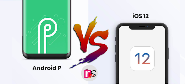 Android Pie Vs iOS 12 : 5 Features That Make Android P a Better OS