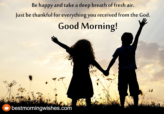 Be Happy And Take A Deep Breath Of Fresh Air Just Be Thankful For Everything You Received From The Start Your Day With My Sweet Message Good Morning
