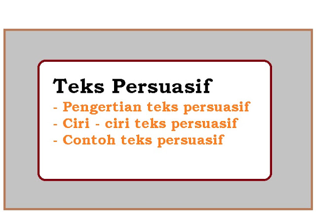 Pengertian dan jenis - jenis serta contoh teks persuasif