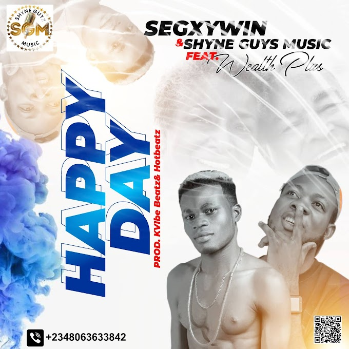 Music : Segxywin x Shyne Guyz Music - Happy Day Ft. Wealth Plus (M&M. Hotbeatz)