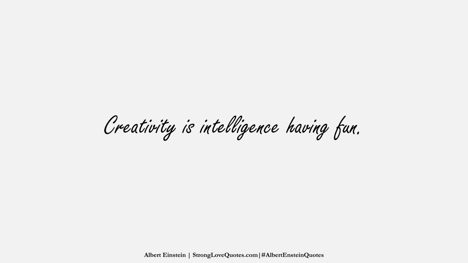 Creativity is intelligence having fun. (Albert Einstein);  #AlbertEnsteinQuotes