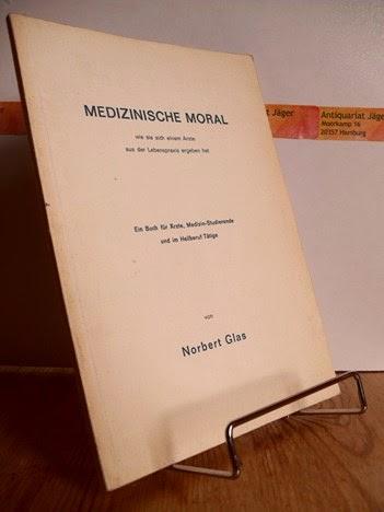 Glas, Norbert: Medizinische Moral wie sie sich einem Arzte aus der Lebenspraxis ergeben hat.