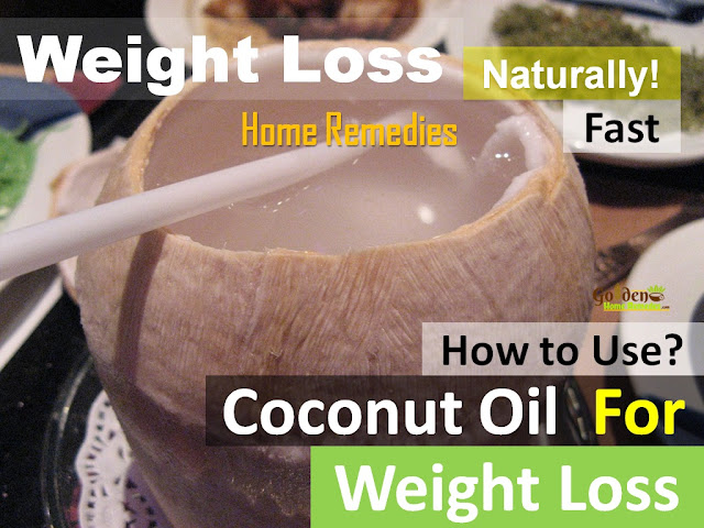 Coconut Oil for Weight Loss, How To Use Coconut Oil For Weight Loss, How to lose weight, home remedies for weight loss, fast weight loss, lose weight overnight, how to burn belly fat, get rid of belly fat, burn body fat, flat tummy, how to get flat belly, burn calories
