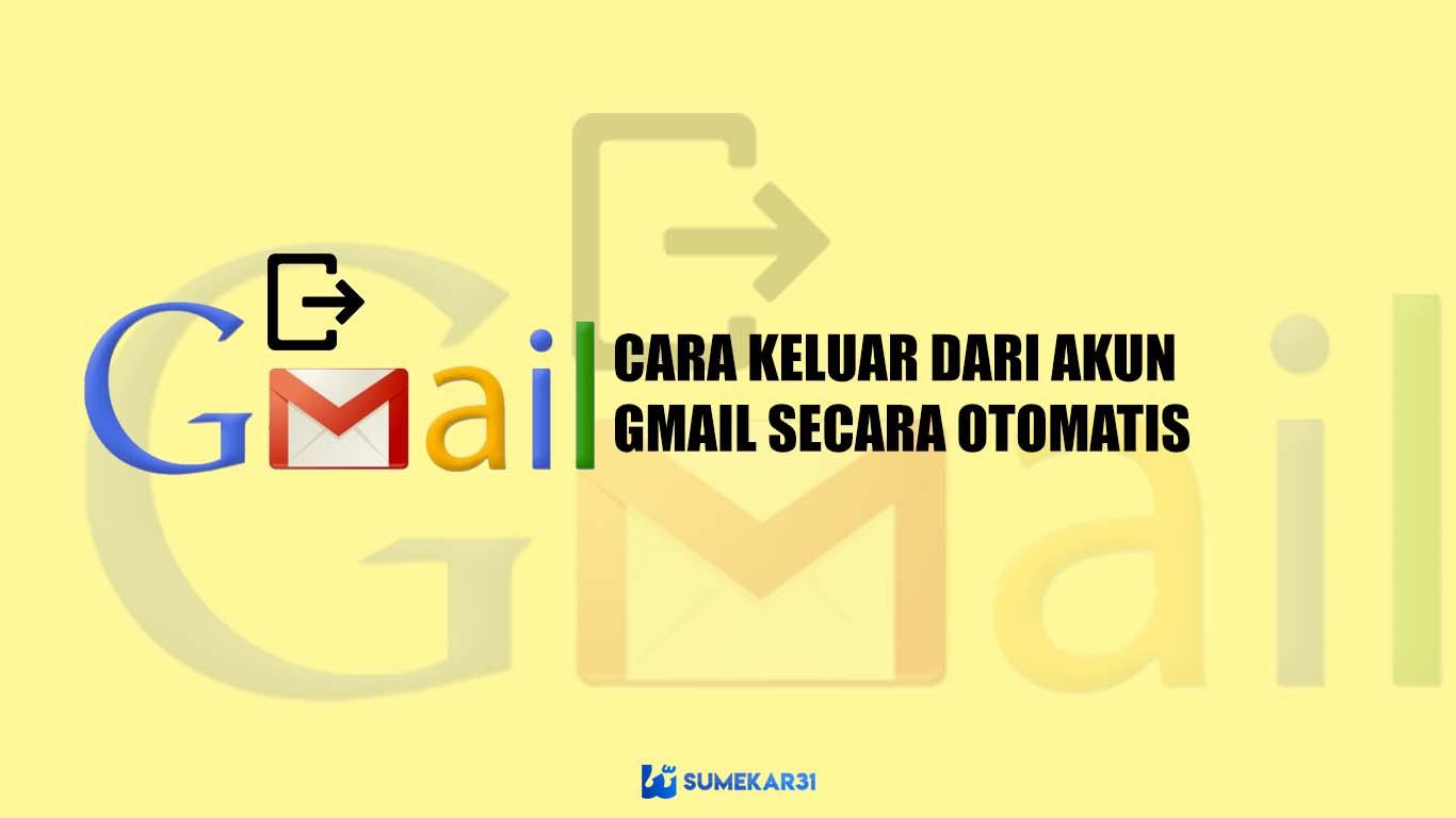 Metode Cara Keluar dari Akun Gmail Secara Otomatis