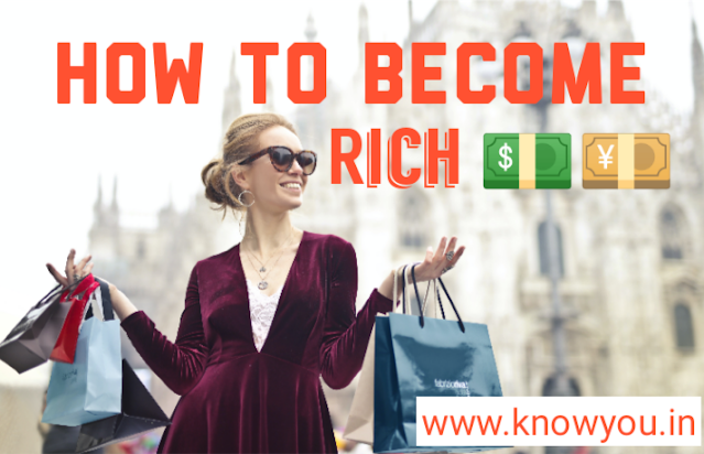 How to Become Rich Without Money, How to become Rich very Fast, How to Become Rich 2020
