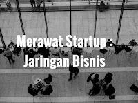 Merawat Startup : Jaringan Bisnis