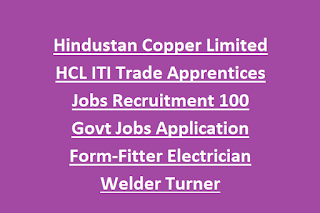 Hindustan Copper Limited HCL ITI Trade Apprentices Jobs Recruitment 100 Govt Jobs Application Form-Fitter Electrician Welder Turner