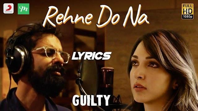 Rehne Do Na Song Lyrics   Guilty   Kiara Advani