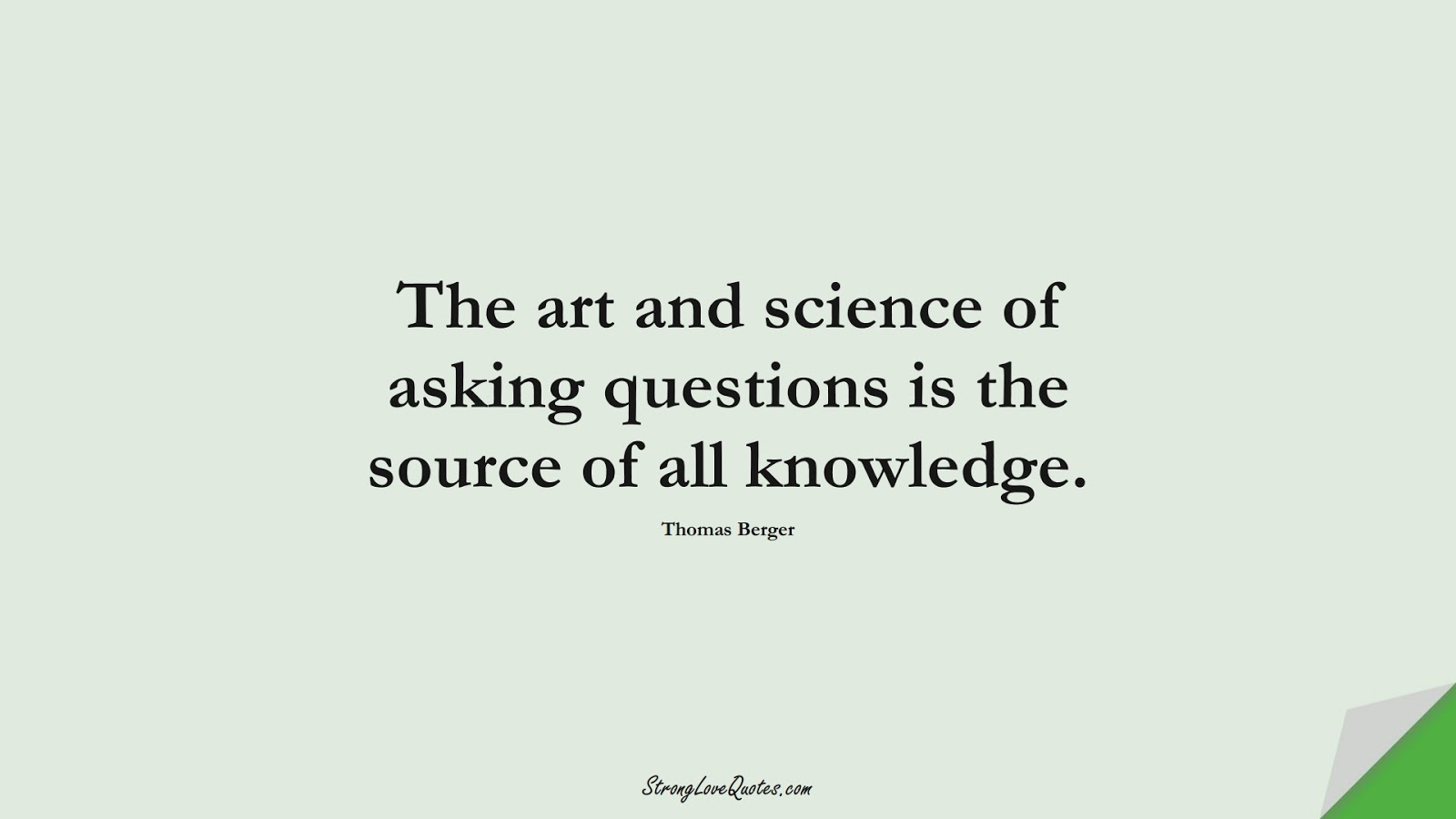 The art and science of asking questions is the source of all knowledge. (Thomas Berger);  #KnowledgeQuotes