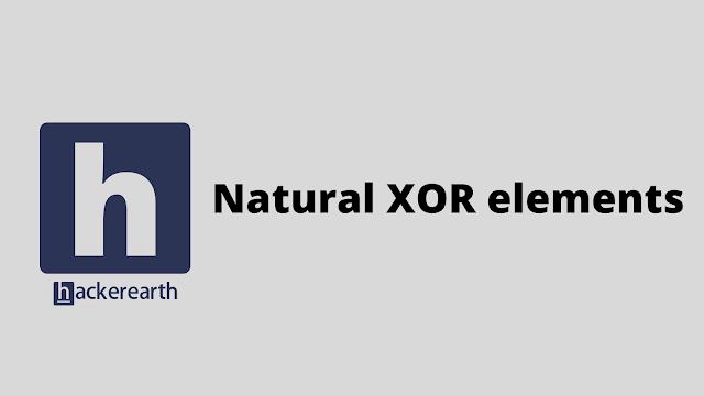 HackerEarth Natural XOR elements problem solution