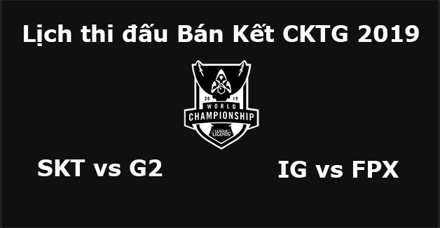 Lịch thi đấu Bán Kết CKTG 2019
