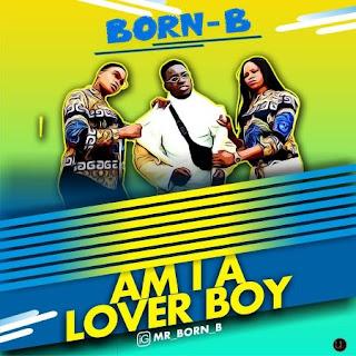 Born B - Am I A Lover Boy