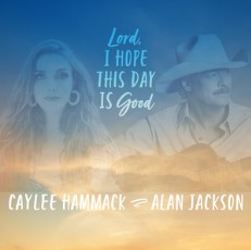 Baixar Musica Lord, I Hope This Day Is Good - Caylee Hammack ft. Alan Jackson Mp3