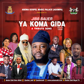 DOWNLOAD MUSIC MP3: Ya Koma Gida - Autan Zaki Ft. Taraba Great Gospel Ministers  [Tribute To Jibb Bauer]
