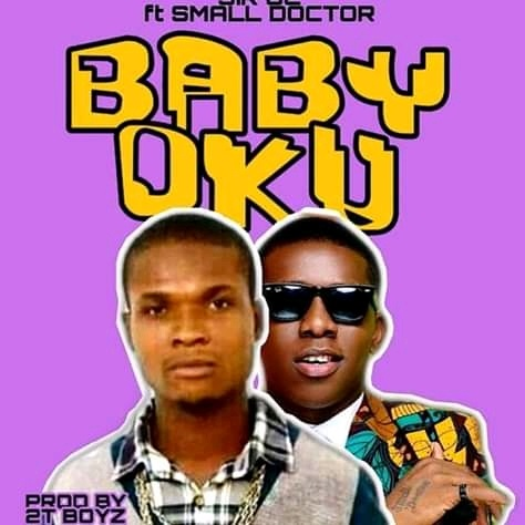 "[MUSIC PREMIERE] Sir OC ft Small Doctor – ""Baby Oku"""