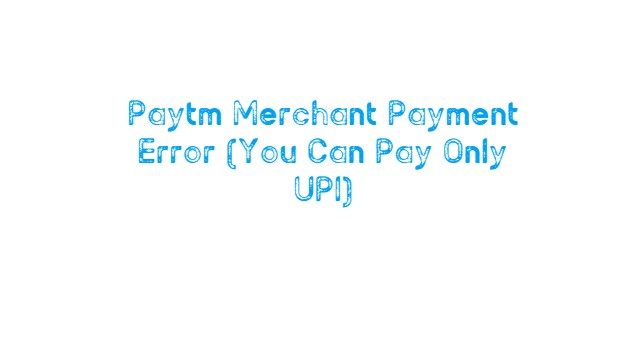 Paytm Merchant Send Money UPI error solution