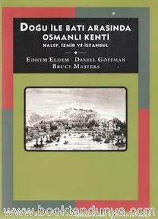 Daniel Goffman - Doğu İle Batı Arasında Osmanlı Kenti Halepi İzmir, İstanbul