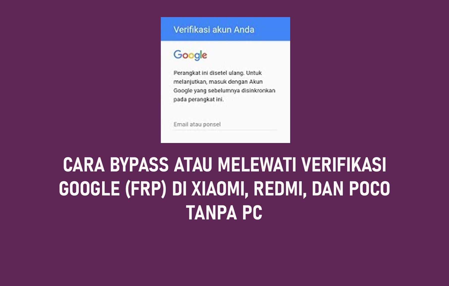 Cara Bypass Atau Melewati Verifikasi Google (FRP) Di Xiaomi, Redmi, dan POCO