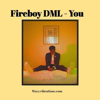 https://www.wavyvibrations.com/2019/07/music-fireboy-dml-you.html