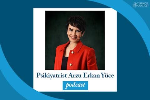 Psikiyatrist Arzu Erkan Yüce Podcast