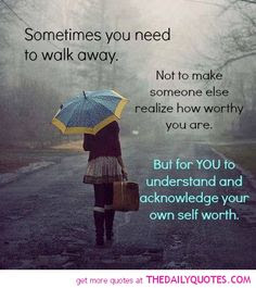 Quotes About Walking Away From Friendship: sometimes yo need to walk away.
