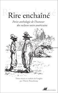 Rire enchaîné. Petite anthologie de l'humour des esclaves noirs américains. Thierry Beauchamp, éditions Anacharsis, 2016