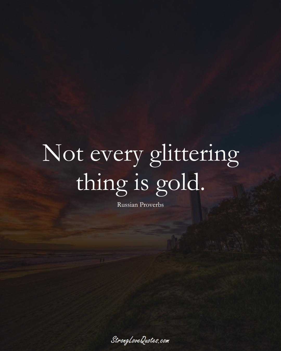 Not every glittering thing is gold. (Russian Sayings);  #AsianSayings