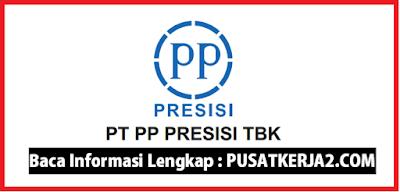 Rekrutmen Kerja PT PP Presisi Oktober 2019