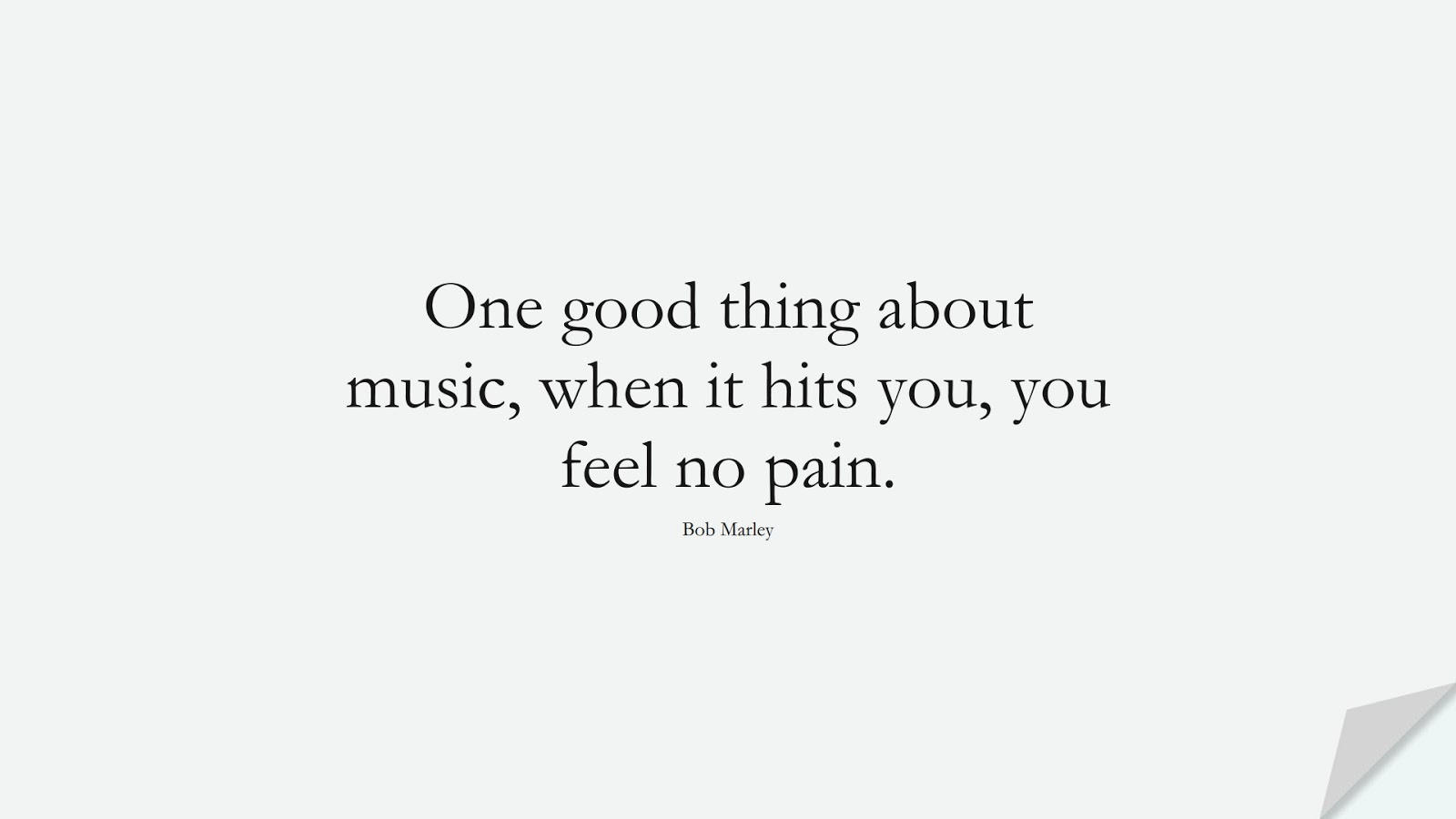 One good thing about music, when it hits you, you feel no pain. (Bob Marley);  #SuccessQuotes