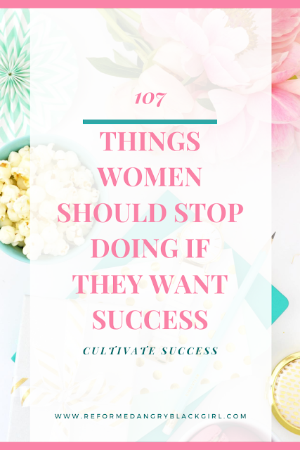 Cultivate success with this list of 107 things to stop doing now.