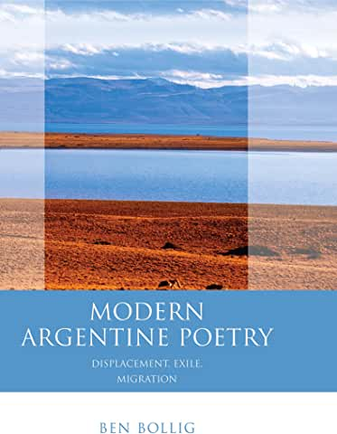 Modern Argentine Poetry  Exile, Displacement, Migration by Ben Bollig