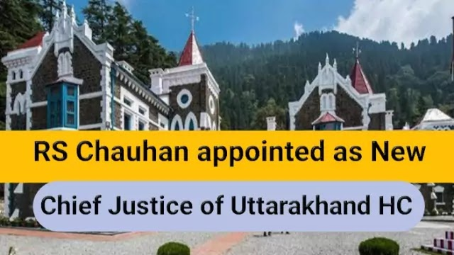 Justice RS Chauhan appointed as new Chief Justice of Uttarakhand High Court