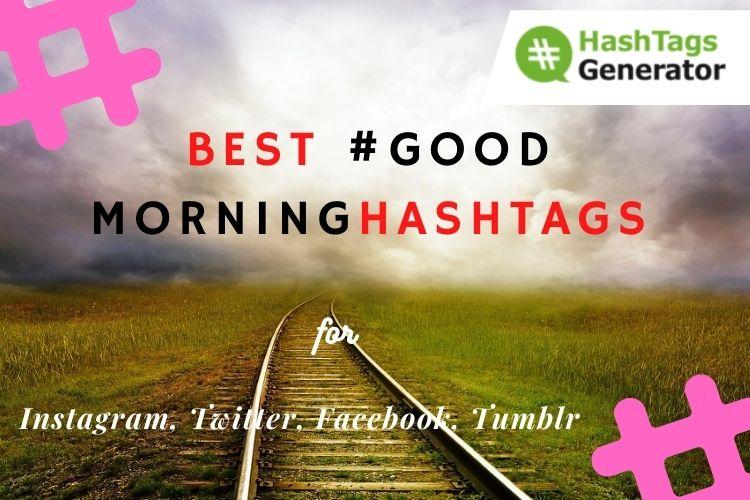 Best Hashtags for #Good Morning - on Instagram, Twitter, Facebook, Tumblr