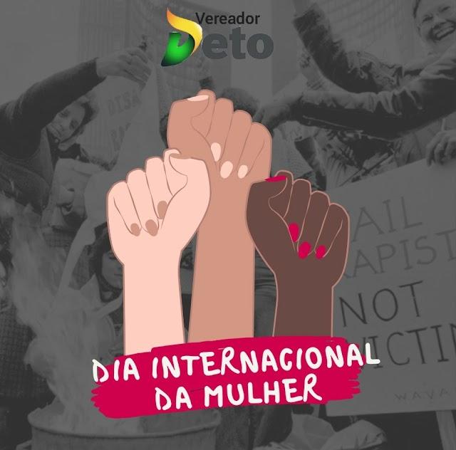 Vereador Deto de Xucuru: 08 de março Dia Internacional da Mulher