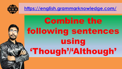 Combine the following sentences using 'Though'/'Although'