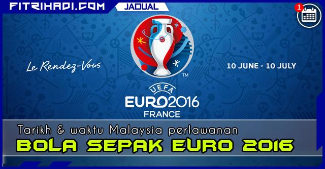 Jadual Tarikh Masa Perlawanan Bola Sepak EURO 2016